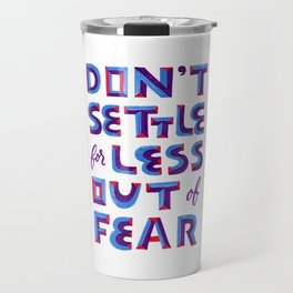 Don't settle out of fear Travel Mug