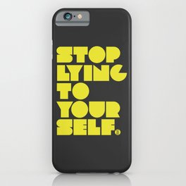 Stop Lying To Yourself iPhone Case