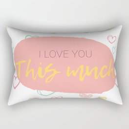 I love you this much! Rectangular Pillow