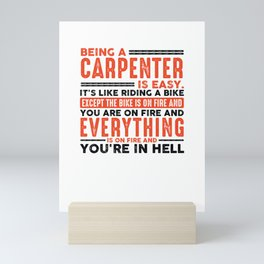 Being a Carpenter Is Easy Shirt Everything On Fire Mini Art Print