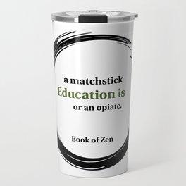 Zen Quote About Education Travel Mug