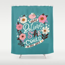 She believed she could, so she did Shower Curtain