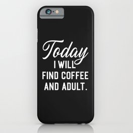 Find Coffee And Adult Funny Quote iPhone Case