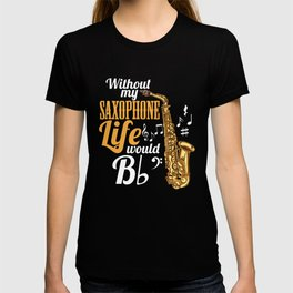Without My Saxophone Life Would B (flat) T-shirt