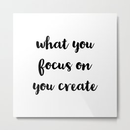 what you focus on you create Metal Print