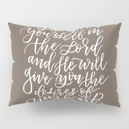 PSALM 37.4 - DELIGHT YOURSELF IN THE LORD Pillow Sham