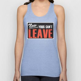 Now Yous Can't Leave Unisex Tank Top