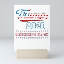 Donald Trump Election 2020 Make Liberals Cry Again T-Shirt Mini Art Print
