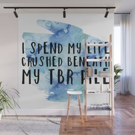 I Spend My Life Crushed Beneath My TBR! (Blue) Wall Mural