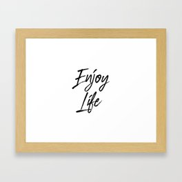 Enjoy Life, Life Is To Be Enjoyed, Find Joy In Your Life, Life Quote, Joy Quote Framed Art Print