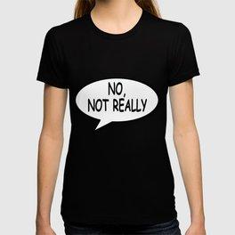No-Not-Really T-shirt