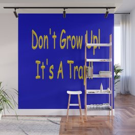 Don't Grow Up! It's A Trap!! Wall Mural