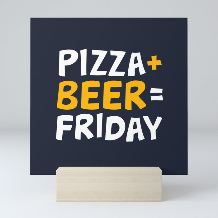 Pizza + beer = Friday Mini Art Print