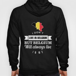 I dont live in belgium but belgium will always live in me belgium Hoody