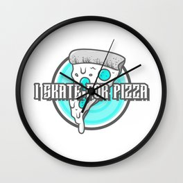 I Skate For Pizza Wall Clock