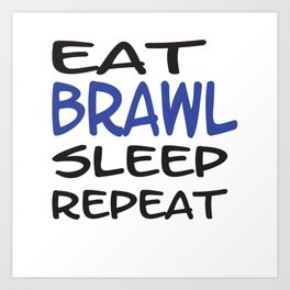 Eat Brawl Sleep Repeat Art Print