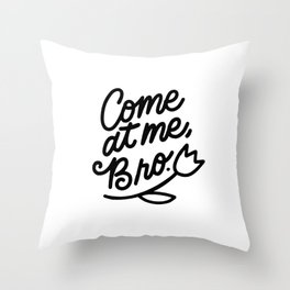 come at me bro x typography Throw Pillow