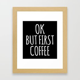 OK BUT FIRST COFFEE (Black & White) Framed Art Print