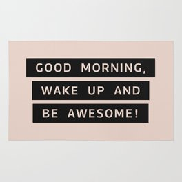 Good Morning, Wake Up And Be Awesome! Rug