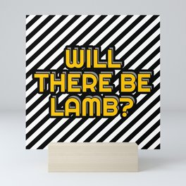 Will there be Lamb? Mini Art Print