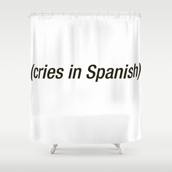 Cries In Spanish Shower Curtain