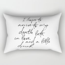 I hope to arrive to my death late, in love, and a little drunk. Rectangular Pillow