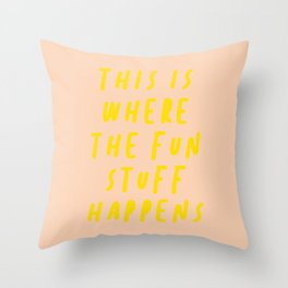 This Is Where The Fun Stuff Happens Throw Pillow