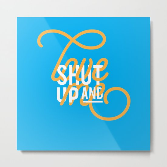 Shut up and LOVE ME Metal Print