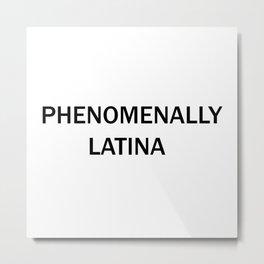 Phenomenally Latina Metal Print