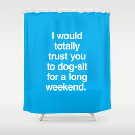 Dog-sit for the Long Weekend Shower Curtain