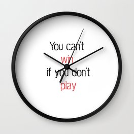 You can't win if you don't play - Motivational quote Wall Clock