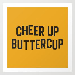 Cheer Up Buttercup Funny Quote Art Print