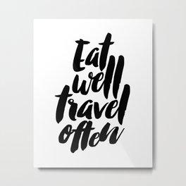 Eat Well Travel Often Wall Art Metal Print