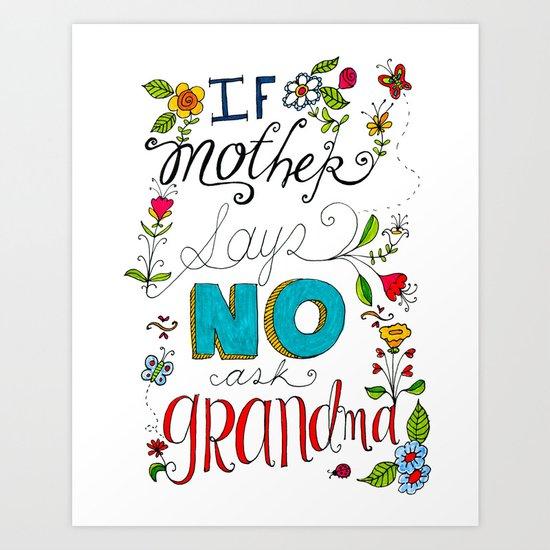 If Mother Says No Ask Grandma Art Print