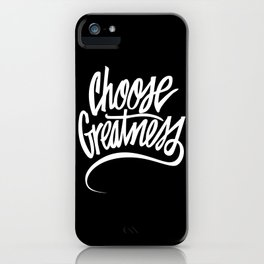 Choose Greatness iPhone Case