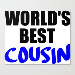 the worlds best cousin funny saying Canvas Print