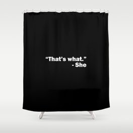 That's what she said – funny – humor Shower Curtain