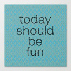 Today Should be Fun Canvas Print