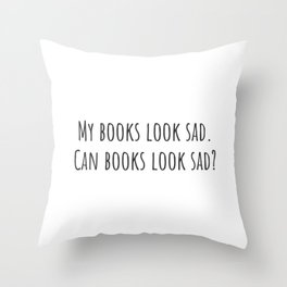 Can Books Look Sad? Throw Pillow
