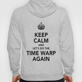 Keep Calm And Let's Do The Time Warp Again Hoody