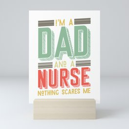 I'm a dad and a nurse nothing scares me Mini Art Print