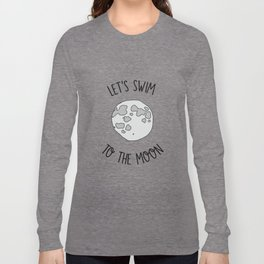 Let's Swim to The Moon Long Sleeve T-shirt