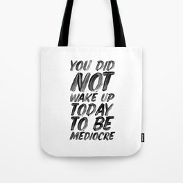 You Did Not Wake Up Today To Be Mediocre black and white typography poster for home decor bedroom Tote Bag