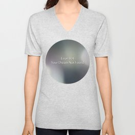 Error 404 your dream not found Unisex V-Neck