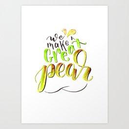 We Make a Great Pear Art Print