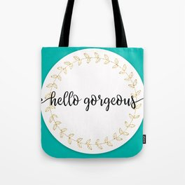 Hello Gorgeous Teal Edition Tote Bag