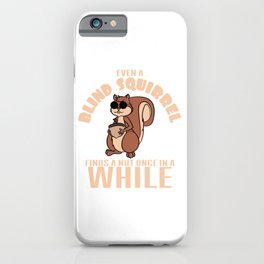 """Even a blind squirrel finds a nut once in awhile"" tee design for you and your squirrel lover friend iPhone Case"