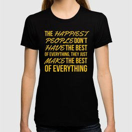 The Happiest People Don't Have the Best of Everything, They Just Make the Best of Everything Yellow T-shirt
