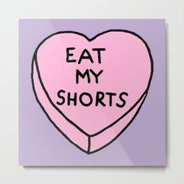 Eat My Shorts Metal Print