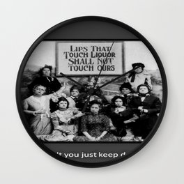 Lips That Touch Liquor Shall Not Touch Ours Wall Clock